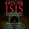 Hacking ISIS: How to Destroy the Cyber Jihad (Unabridged) - Malcolm Nance & Christopher Sampson