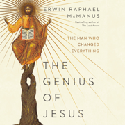 The Genius of Jesus: The Man Who Changed Everything (Unabridged)