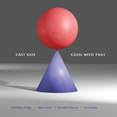 East Axis - I'm Cool with That