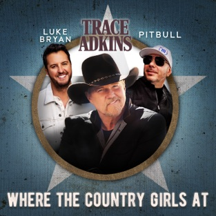 Trace Adkins, Luke Bryan & Pitbull – Where the Country Girls At – Single [iTunes Plus AAC M4A]