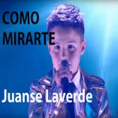 Como Mirarte - Juanse Laverde