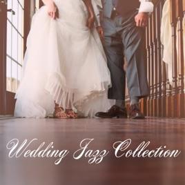 Wedding Jazz Collection Smooth Jazz Music Elegant Background For Restaurants Wedding Parties Ceremony Soft Chill By Instrumental Wedding Music