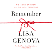 Remember: The Science of Memory and the Art of Forgetting (Unabridged)