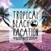 57. TROPICAL BEACH VACATION -BEST HITS 2018- - Milestone