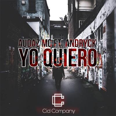 Yo Quiero (feat. Andryck) [Remix] - Single - Audaz Mc