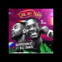 Kaypeevibes - Call My Name (feat. Kizz Daniel) - Single