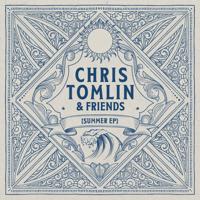 Chris Tomlin & Friends: Summer - EP