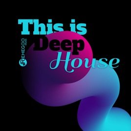 ‎This Is Deep House - Best Electronic Music, Party & Dance Club by Various  Artists