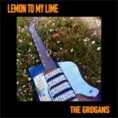 The Grogans - Lemon to My Lime
