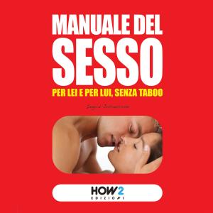 Manuale del sesso: Per lei e per lui senza taboo