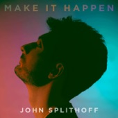 John Splithoff - Make It Happen