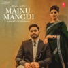 Mainu Mangdi Single