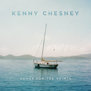 Songs for the Saints Kenny Chesney album songs, reviews, credits