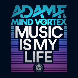 Music Is My Life Single Von Adam F Mind Vortex Bei Apple Music