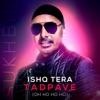 Ishq Tera Tadpave Oh Ho Ho Ho Single