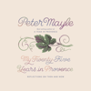 My Twenty-Five Years in Provence: Reflections on Then and Now (Unabridged) - Peter Mayle