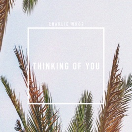 Charlie Who? – Thinking of You – Single [iTunes Plus M4A] | iplusall.4fullz.com