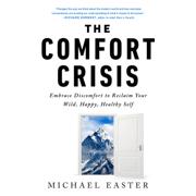 The Comfort Crisis: Embrace Discomfort To Reclaim Your Wild, Happy, Healthy Self (Unabridged)