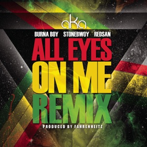 AKA - All Eyes on Me feat. Burna Boy, Stonebwoy & Redsan