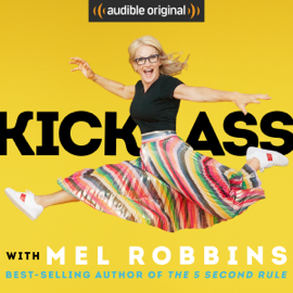 "Kick Ass with Mel Robbins: Life-Changing Advice from the Author of ""The 5 Second Rule"" (Unabridged) audiobook"