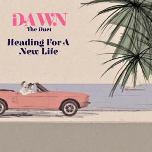 DAWN The Duet - Heading for a New Life - Line Dance Music