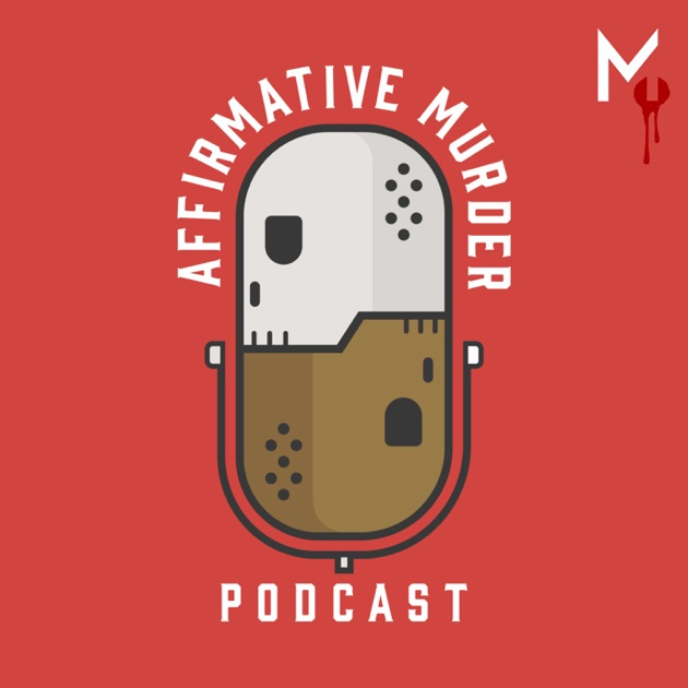 Affirmative Murder By Murder On Apple Podcasts