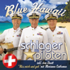 Blue Hawaii (Schweiz Edition) - Die Schlagerpiloten