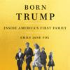 Born Trump: Inside America's First Family (Unabridged) - Emily Jane Fox