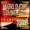 World Cup Lounge Music 2018 - Various Artists