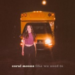 Coral Moons - Like We Used To