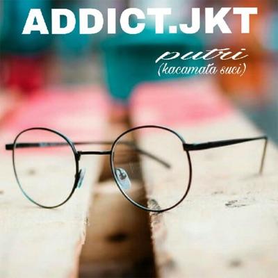 Addict. JKT Putri (Kacamata Suci)