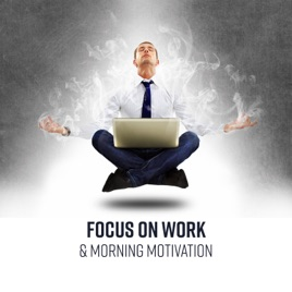 ‎Focus on Work & Morning Motivation - Concentration, Deep Trance,  Productive Playlist Music by Motivation Songs Academy & Mindfullness  Meditation