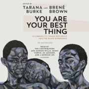 You Are Your Best Thing: Vulnerability, Shame Resilience, and the Black Experience (Unabridged)