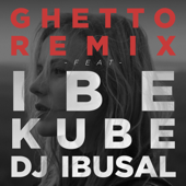 Ghetto (feat. IBE, Kube & DJ Ibusal) [Remix]