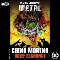 Chino Moreno - Brief Exchange (From DC's Dark Nights: Metal Soundtrack) - Single artwork