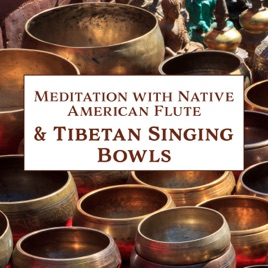 Meditation with Native American Flute & Tibetan Singing Bowls: Best  Collection for Mindfulness, Meditation, Relaxation & Spa, Shamanic Music by  Native