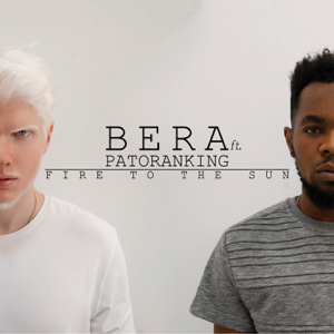 Bera - Fire to the Sun feat. Patoranking