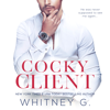 Cocky Client (Unabridged) - Whitney G.