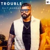 Trouble - Single, Elly Mangat