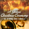A Glorious Christmas Ceremony (40 Hymns and Carols) - Various Artists