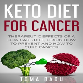 ‎Keto Diet for Cancer: Therapeutic Effects of a Low Carb Diet, Learn How to  Prevent and How to Cure Cancer (Unabridged)