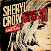 Sheryl Crow - Wouldn't Want To Be Like You (featuring Annie Clark)