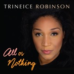 Trineice Robinson - All or Nothing at All