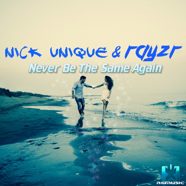 Nick Unique & Rayzr - Never Be The Same Again