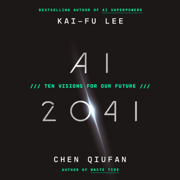 AI 2041: Ten Visions for Our Future (Unabridged)