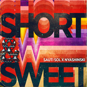 Sauti Sol - Short & Sweet feat. Nyashinski