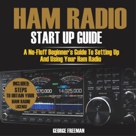 Ham Radio Start Up Guide: A No-Fluff Beginner's Guide to Setting Up and Using Your Ham Radio (Unabridged) audiobook