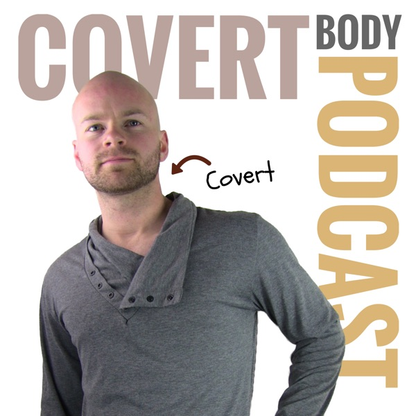 Covert Body Podcast