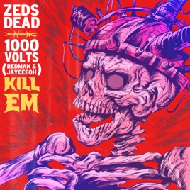 Zeds Dead, 1000volts, Redman & Jayceeoh – Kill Em – Single [iTunes Plus M4A] | iplusall.4fullz.com