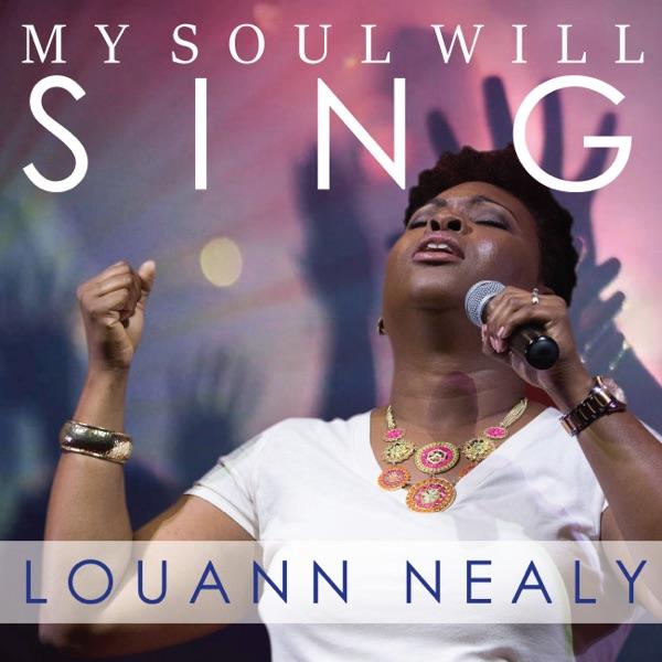 Louann Nealy - My Soul Will Sing